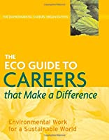 The ECO Guide to Careers that Make a Difference: Environmental Work For A Sustainable World (The Environmental Careers Organization)