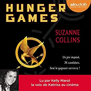 Hunger Games (Hunger Games 1) (       Version intégrale) Auteur(s) : Suzanne Collins Narrateur(s) : Kelly Marot