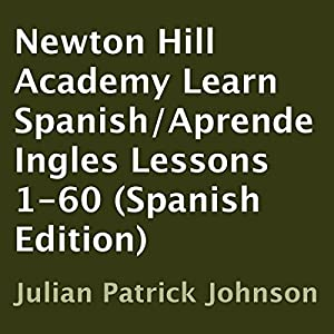 Newton Hill Academy Learn Spanish - Aprende Ingles Lessons 1-60 Audiobook
