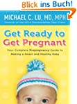 Get Ready to Get Pregnant: Your Compl...
