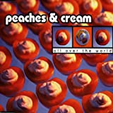 Peaches & Cream All over the world