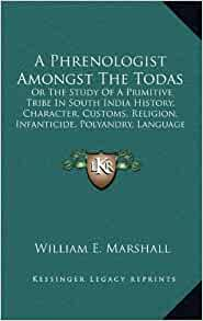 Phrenologist Amongst The Todas: Or The Study Of A Primitive Tribe In