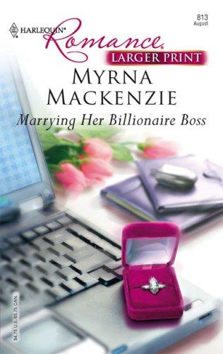 Marrying Her Billionaire Boss (Harlequin Romance Series - Larger Print), MYRNA MACKENZIE