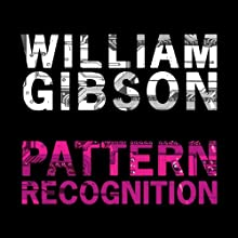 Pattern Recognition (       UNABRIDGED) by William Gibson Narrated by Shelly Frasier