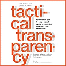 Tactical Transparency: How Leaders Can Leverage Social Media to Maximize Value and Build Their Brand | Livre audio Auteur(s) : John C. Havens, Shel Holtz Narrateur(s) : Victor Bevine
