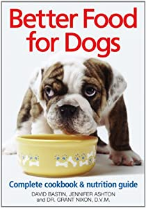 Better Food For Dogs A Complete Cookbook And Nutrition Guide from Robert Rose