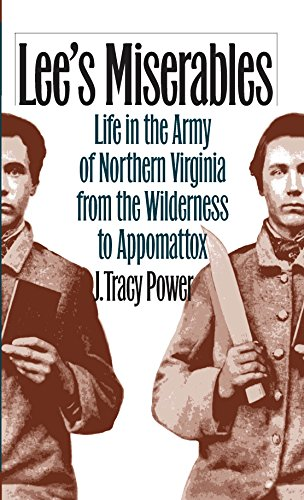 Lee's Miserables: Life in the Army of Northern Virginia from the Wilderness to Appomattox PDF