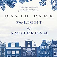 The Light of Amsterdam (       UNABRIDGED) by David Park Narrated by John Lee