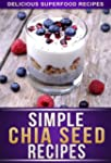 Chia Seed Recipes: 30+ Recipes Using...