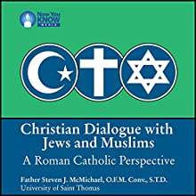 Christian Dialogue with Jews and Muslims: A Roman Catholic Perspective Lecture by Fr. Steven J. McMichael OFM ConvSTD Narrated by Fr. Steven J. McMichael OFM ConvSTD