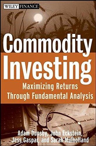 Commodity Investing: Maximizing Returns Through Fundamental Analysis (Wiley Finance Series)