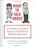 What to Talk About: On a Plane, at a Cocktail Party, in a Tiny Elevator with Your Bosss Boss