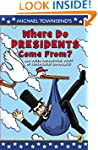 Where Do Presidents Come From?: And O...