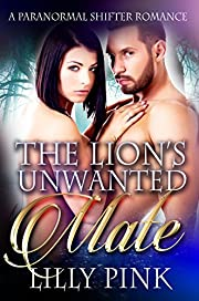 The Lion's Unwanted Mate: A Paranormal Lion Shifter Romance