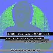 Flucht aus Europa City (Planet der Leistungsträger 9) | Peter A. Kettner