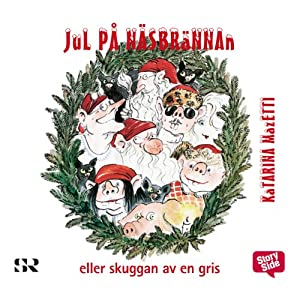 Jul på Näsbrännan: eller i skuggan av en gris [Christmas at Näsbrännan: Or, In the Shade of a Pig] | [Katarina Mazetti]