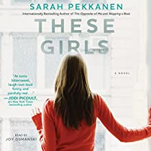 These Girls (       UNABRIDGED) by Sarah Pekkanen Narrated by Joy Osmanski