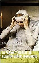 La pasión y muerte de nuestro Señor Jesucristo: ANNA CATALINA EMMERICK