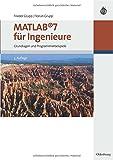 MATLAB 7 für Ingenieure: Grundlagen und Programmierbeispiele