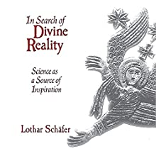 In Search of Divine Reality: Science as a Source of Inspiration (       UNABRIDGED) by Lothar Schäfer Narrated by Patrick Ross
