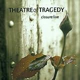 Closure Live Theatre Of Tragedy