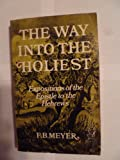 """WAY INTO THE HOLIEST: """" EXPOSITIONS OF THE EPISTLE TO THE HEBREWS """"NO (0551000368) by F. B. Meyer"""
