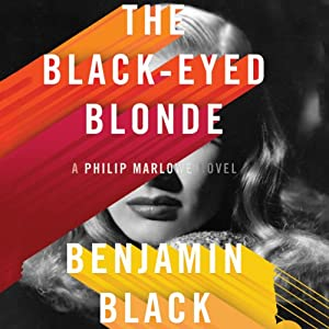 The Black-Eyed Blonde: A Philip Marlowe Novel | [Benjamin Black]