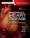 Braunwald's Heart Disease: A Textbook of Cardiovascular Medicine, Single Volume, 10e (Heart Disease (Braunwald) (Single Vol))