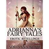 Adrianna's Fairy Tales: Erotic Retellings ~ Adrianna White