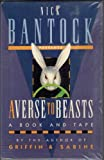 Averse to Beasts (Book & Cassette) (0811807002) by Bantock, Nick
