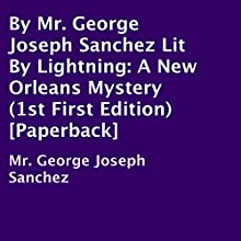 Lit by Lightning: A New Orleans Mystery (       UNABRIDGED) by George Joseph Sanchez Narrated by George Sanchez