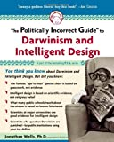 The Politically Incorrect Guide to Darwinism and Intelligent Design (1596980133) by Jonathan Wells