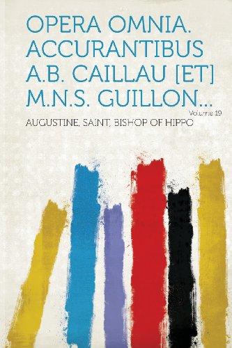 Opera omnia. Accurantibus A.B. Caillau [et] M.N.S. Guillon... Volume 19