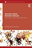 img - for Making Sense, Making Worlds: Constructivism in Social Theory and International Relations (New International Relations) book / textbook / text book