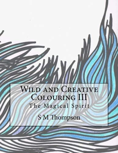 Wild and Creative Colouring III: The Magical Spirit (Volume 3)