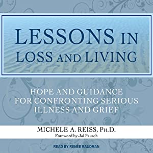 Lessons in Loss and Living: Hope and Guidance for Confronting Serious Illness and Grief | [Michele A. Reiss]