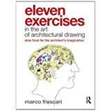 Eleven Exercises in the Art of Architectural Drawing: Slow Food for the Architect's Imaginationby Marco Frascari