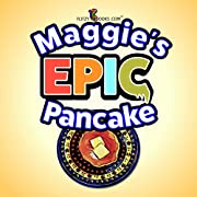 Children's book: Maggie's Epic Pancake A Fun Read Aloud Book (Includes Funny Outtakes)