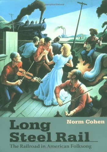 Long Steel Rail: The Railroad in American Folksong (2d ed.) (Music in American Life)