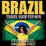 Brazil Travel Guide for Men: Travel Brazil Like You Really Want To | Christopher Street