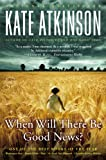 When Will There Be Good News?: A Novel (Jackson Brodie)