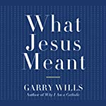 What Jesus Meant | Garry Wills