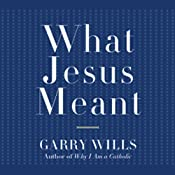 What Jesus Meant | [Garry Wills]
