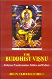 The Buddhist Visnu: Religious Transformation, Politics, and Culture (8120832698) by John Clifford Holt