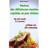 Réalisez des délicieuses recettes rapides et pas chères [livre 1] [de 60 cents à 2 euros, prêtes en 20 minutes...