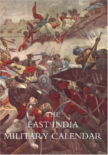 East India Military Calendar; Containing the Services of General & Field Officers of the Indian Army Vol 1