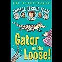 Animal Rescue Team: Gator on the Loose!: Book 1 (       UNABRIDGED) by Sue Stauffacher Narrated by Harlie Vaughn
