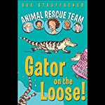Animal Rescue Team: Gator on the Loose!: Book 1 | Sue Stauffacher