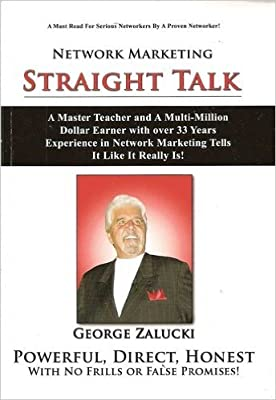 Network Marketing Straight Talk: A Master Teacher and a Multi-million Dollar Earner with Over 33 Years Experience in Network Marketing Tells It Like It Really Is!