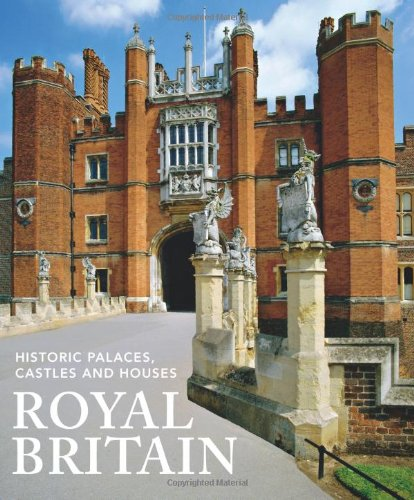 Royal Britain: Historic Palaces, Castles and Houses